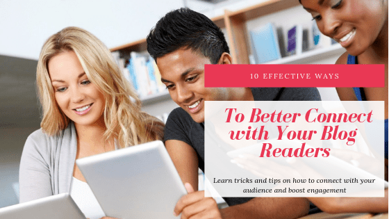 Ways to Better Connect with Your Blog Readers